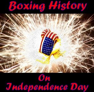 """Independence day"" Boxing History in the USA!"